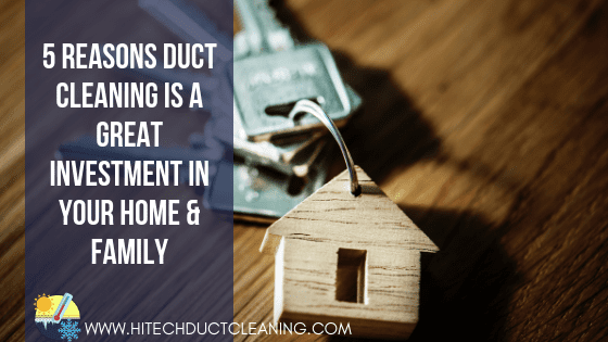 Hi Tech Dec 2018 - 5 Reasons Duct Cleaning is a Great Investment in Your Home & Family BLOG IMAGE