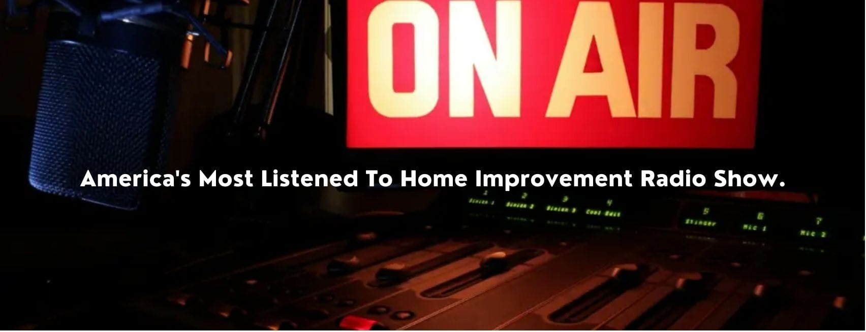"""Photo of radio sound board with lit """"on Air"""" sign and mic in background. Foreground text says 'America's most listened to home improvement radio show'."""
